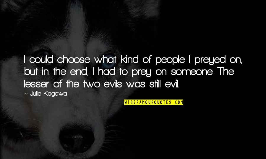 Lesser Of Evils Quotes By Julie Kagawa: I could choose what kind of people I