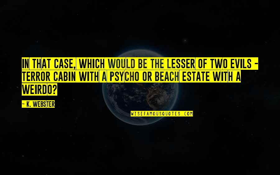 Lesser Of Evils Quotes By K. Webster: In that case, which would be the lesser