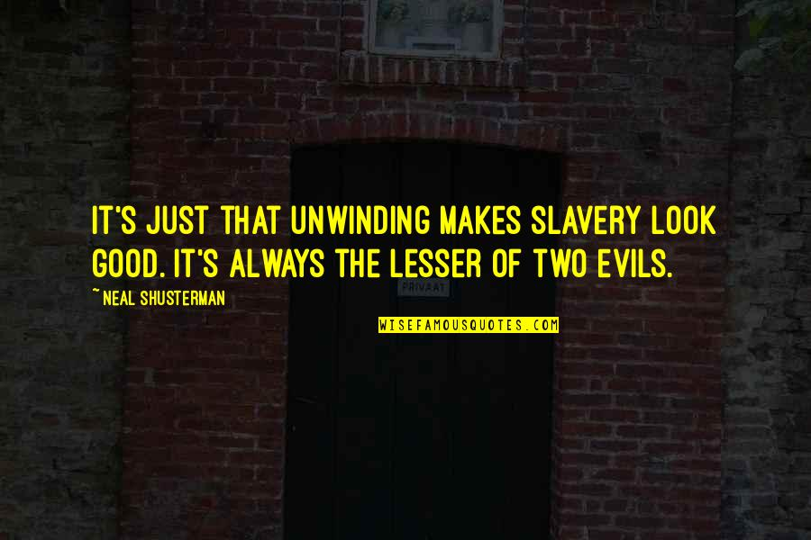 Lesser Of Evils Quotes By Neal Shusterman: It's just that unwinding makes slavery look good.