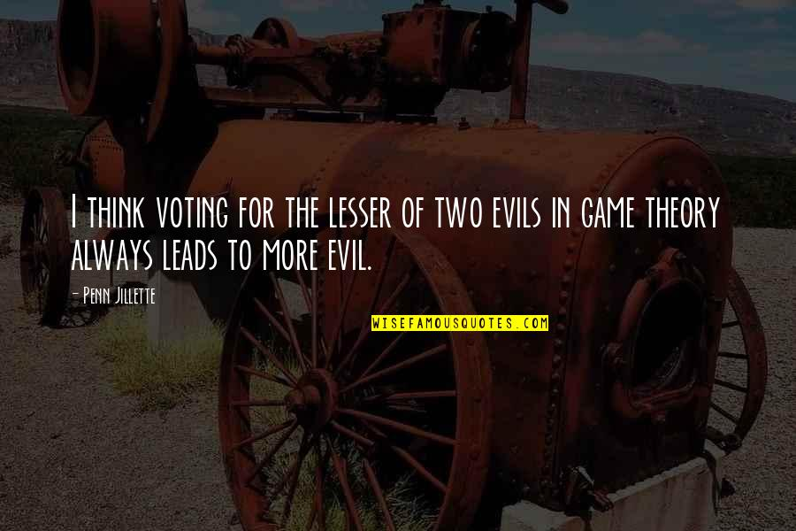 Lesser Of Evils Quotes By Penn Jillette: I think voting for the lesser of two
