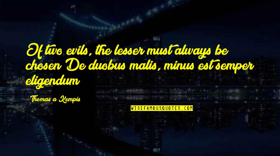 Lesser Of Evils Quotes By Thomas A Kempis: Of two evils, the lesser must always be