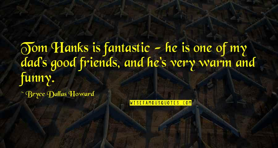 Lestat Akasha Quotes By Bryce Dallas Howard: Tom Hanks is fantastic - he is one