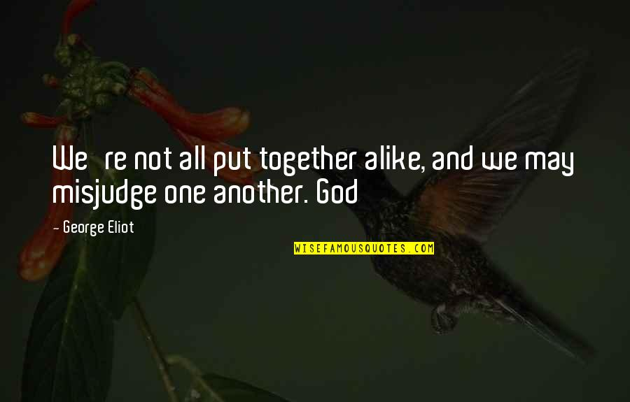 Lestat Akasha Quotes By George Eliot: We're not all put together alike, and we