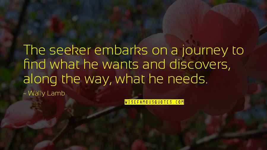 Lestat Akasha Quotes By Wally Lamb: The seeker embarks on a journey to find