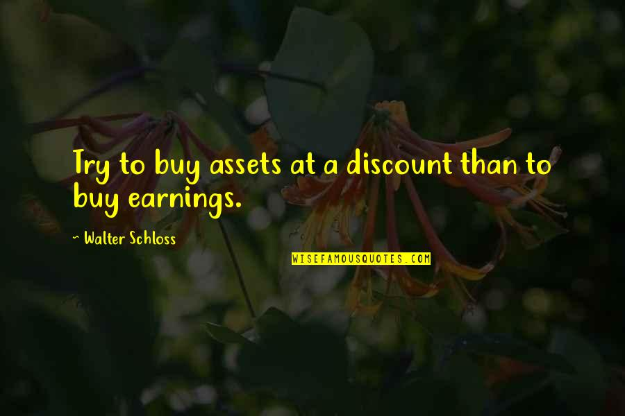 Lestat Akasha Quotes By Walter Schloss: Try to buy assets at a discount than