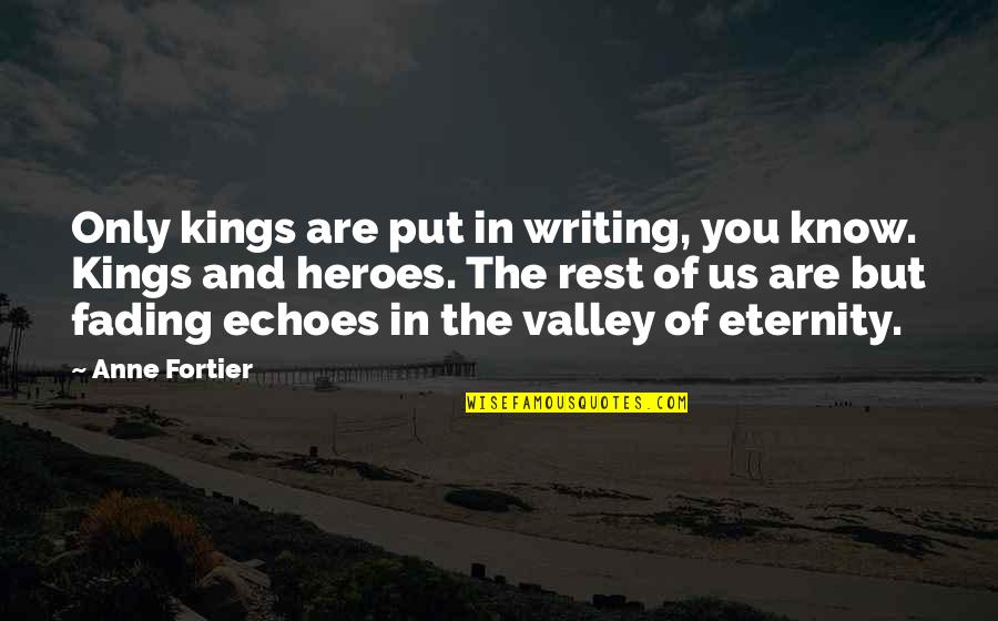 Let Go Of What Holds You Back Quotes By Anne Fortier: Only kings are put in writing, you know.