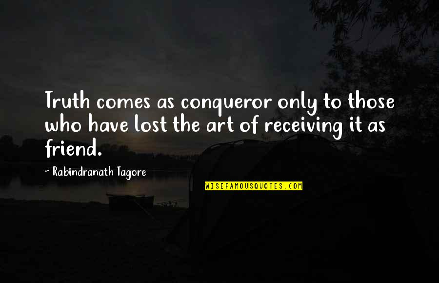 Let Go Of What Holds You Back Quotes By Rabindranath Tagore: Truth comes as conqueror only to those who