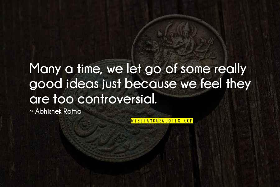Let Go Quotes By Abhishek Ratna: Many a time, we let go of some