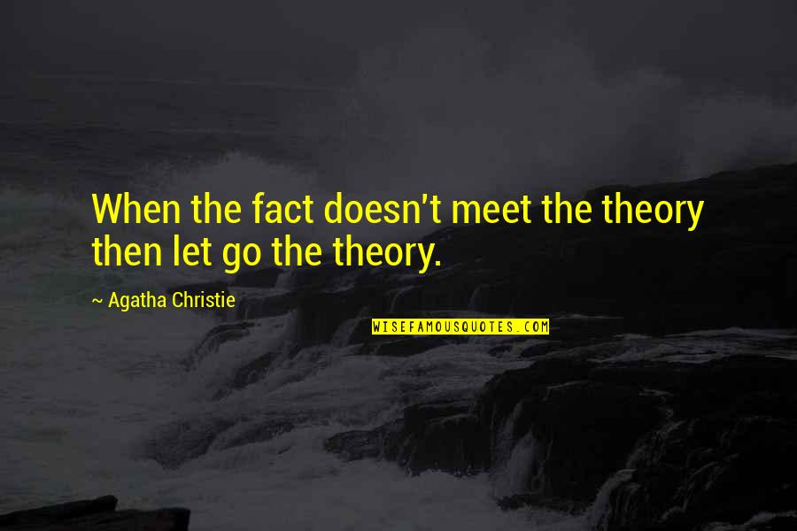 Let Go Quotes By Agatha Christie: When the fact doesn't meet the theory then