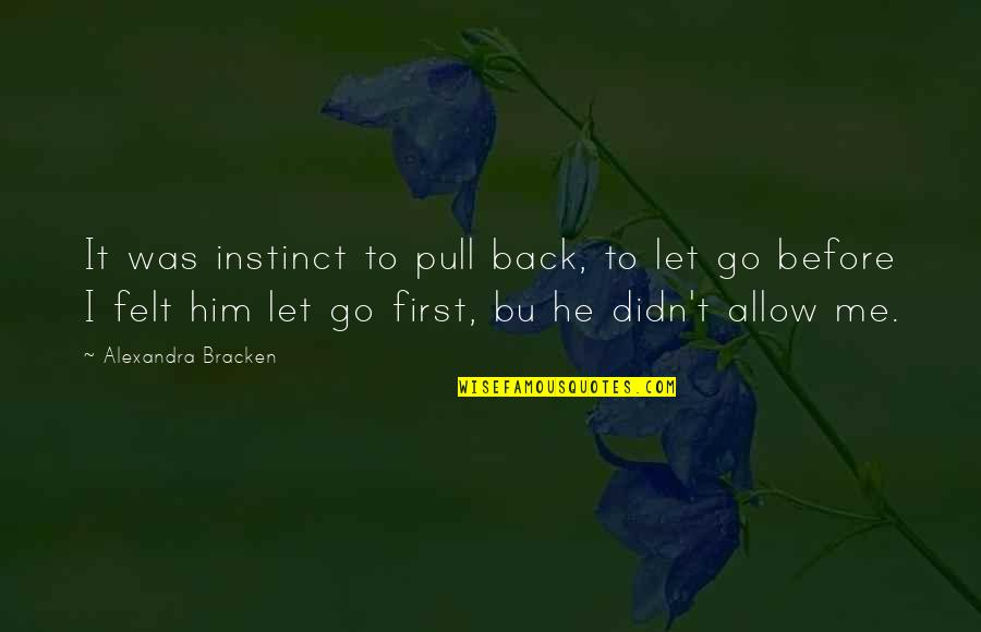 Let Go Quotes By Alexandra Bracken: It was instinct to pull back, to let