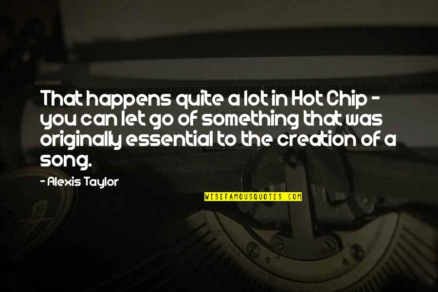Let Go Quotes By Alexis Taylor: That happens quite a lot in Hot Chip