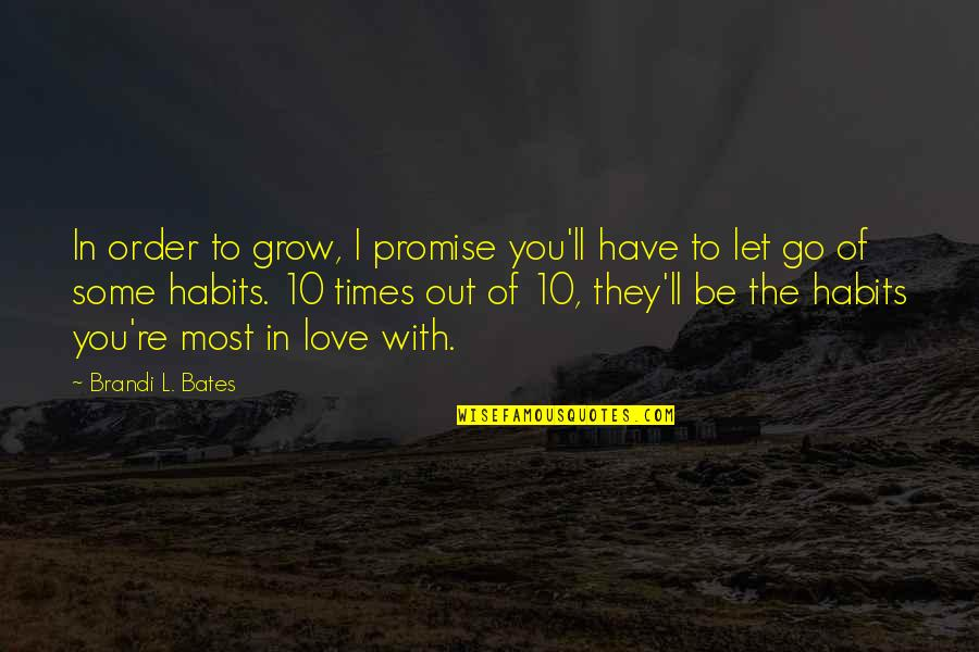 Let Go Quotes By Brandi L. Bates: In order to grow, I promise you'll have