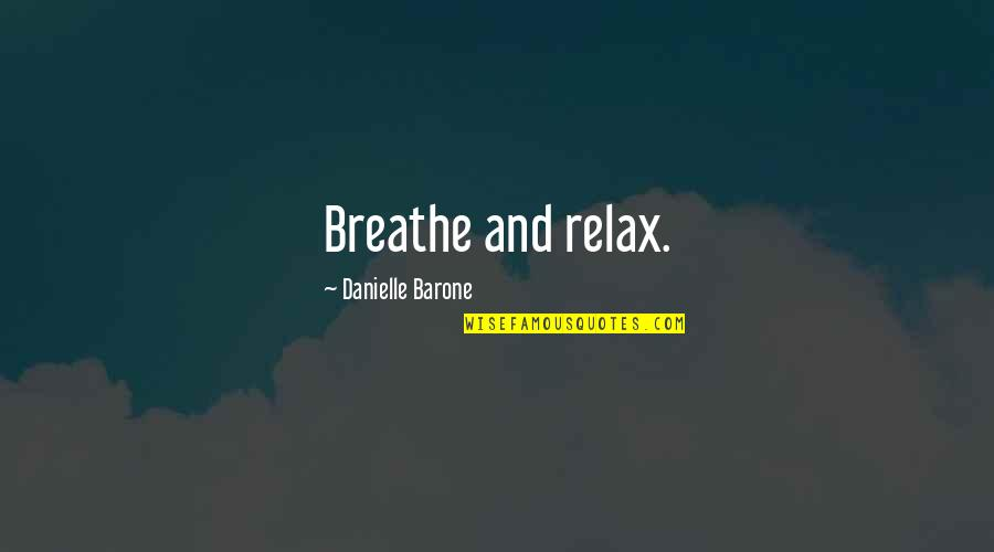 Let Go Quotes By Danielle Barone: Breathe and relax.