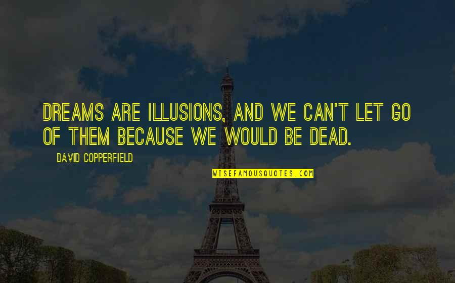 Let Go Quotes By David Copperfield: Dreams are illusions, and we can't let go