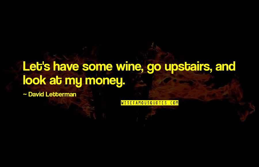 Let Go Quotes By David Letterman: Let's have some wine, go upstairs, and look