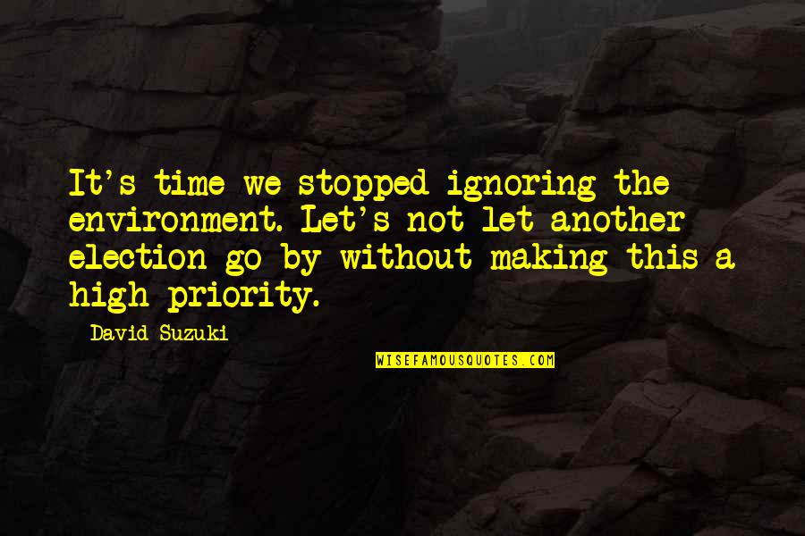 Let Go Quotes By David Suzuki: It's time we stopped ignoring the environment. Let's