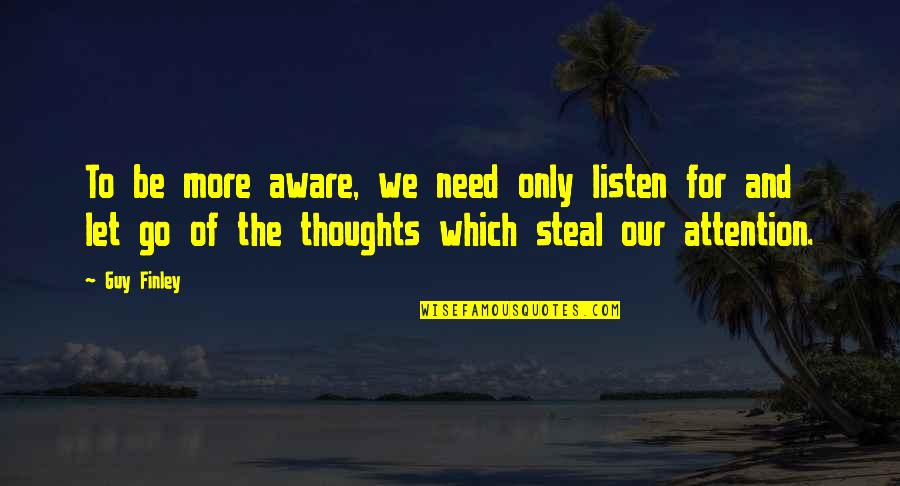Let Go Quotes By Guy Finley: To be more aware, we need only listen