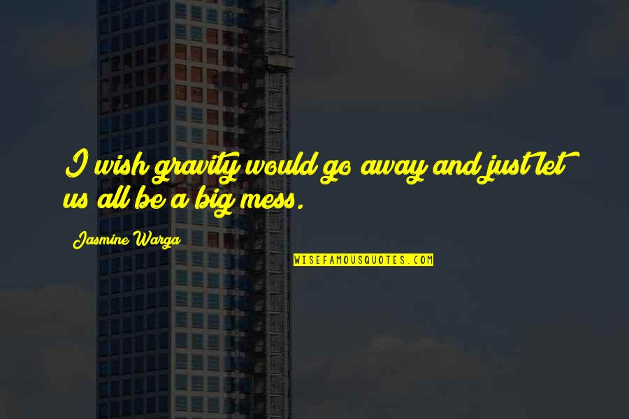 Let Go Quotes By Jasmine Warga: I wish gravity would go away and just