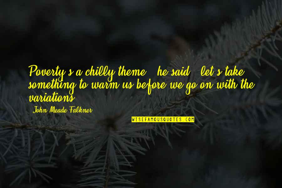 """Let Go Quotes By John Meade Falkner: Poverty's a chilly theme,"""" he said; """"let's take"""