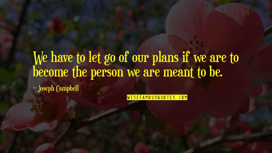 Let Go Quotes By Joseph Campbell: We have to let go of our plans