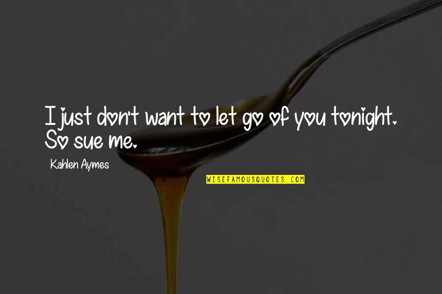 Let Go Quotes By Kahlen Aymes: I just don't want to let go of