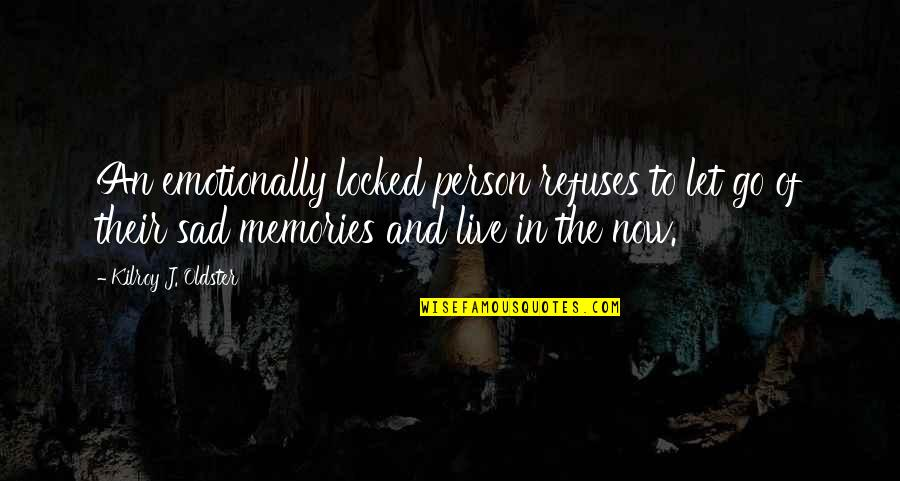 Let Go Quotes By Kilroy J. Oldster: An emotionally locked person refuses to let go