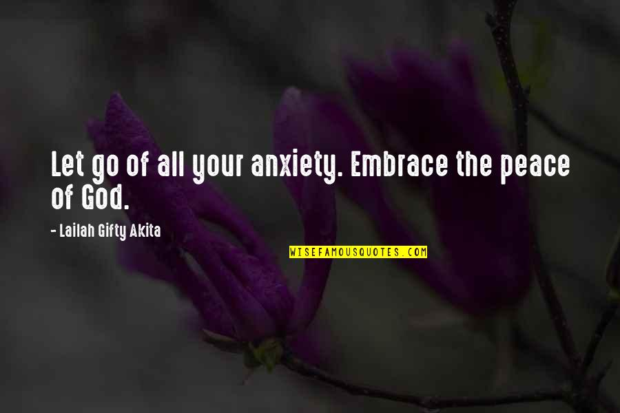 Let Go Quotes By Lailah Gifty Akita: Let go of all your anxiety. Embrace the