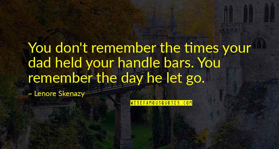 Let Go Quotes By Lenore Skenazy: You don't remember the times your dad held