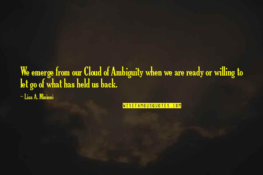 Let Go Quotes By Lisa A. Mininni: We emerge from our Cloud of Ambiguity when