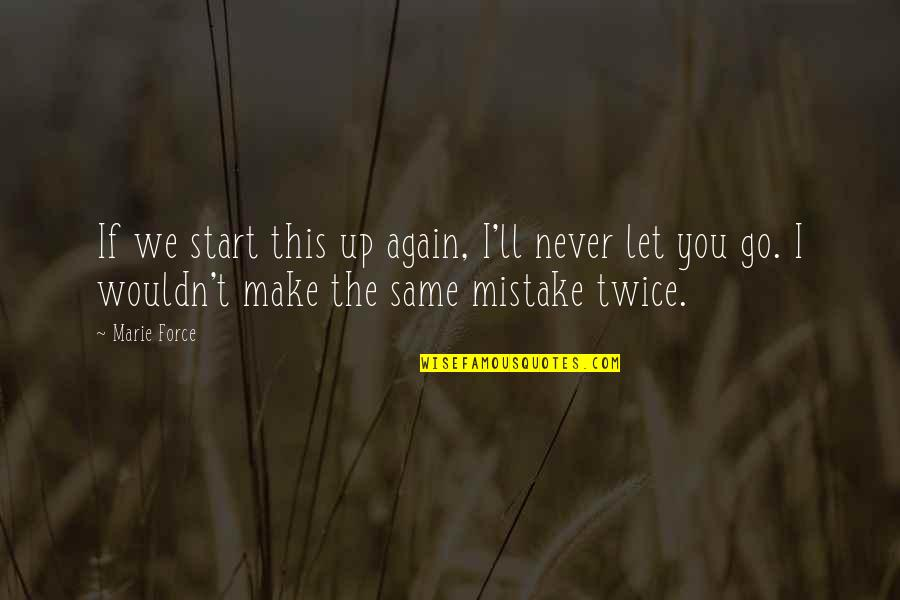 Let Go Quotes By Marie Force: If we start this up again, I'll never