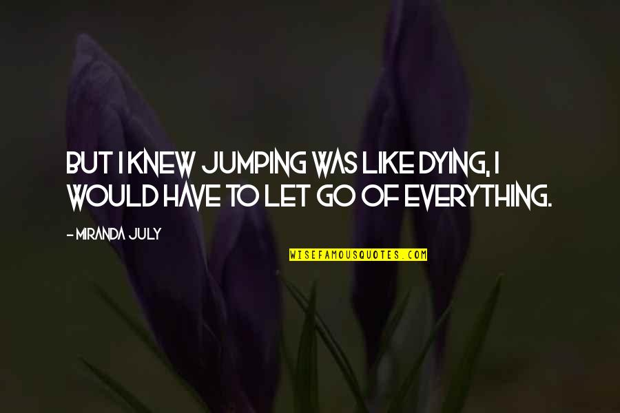 Let Go Quotes By Miranda July: But I knew jumping was like dying, I