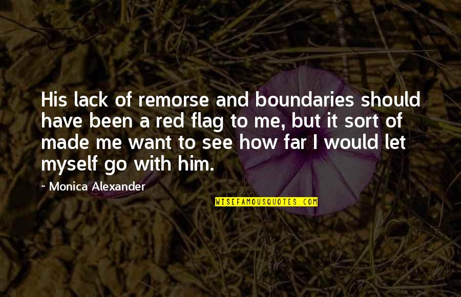 Let Go Quotes By Monica Alexander: His lack of remorse and boundaries should have