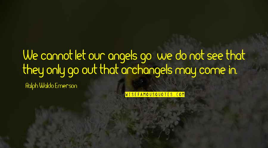 Let Go Quotes By Ralph Waldo Emerson: We cannot let our angels go; we do
