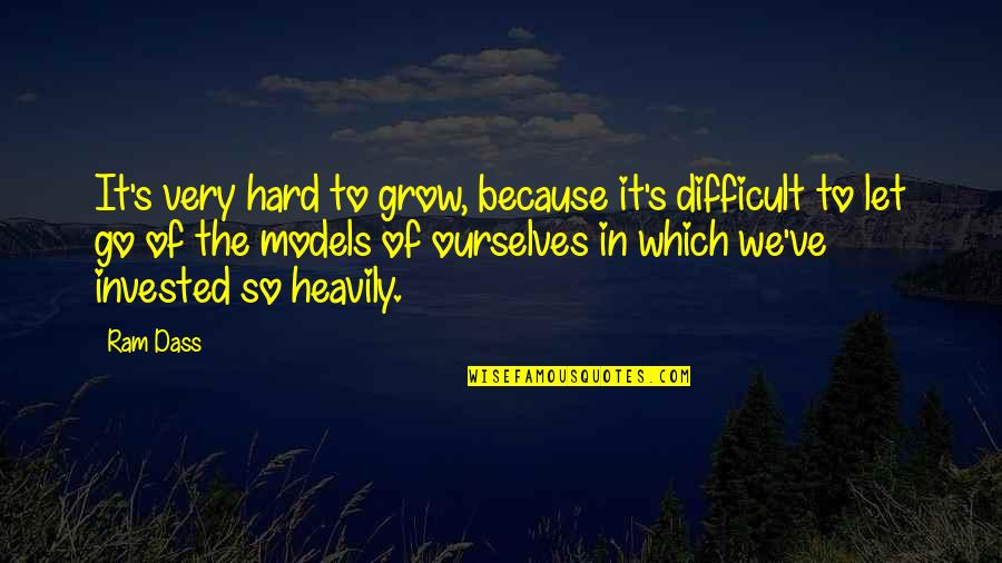 Let Go Quotes By Ram Dass: It's very hard to grow, because it's difficult