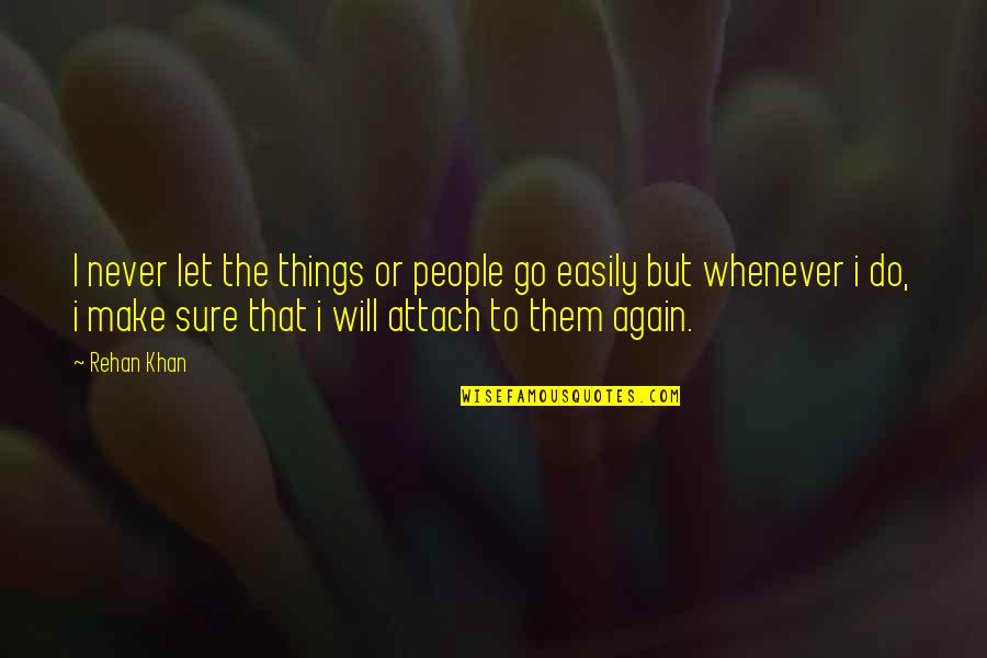 Let Go Quotes By Rehan Khan: I never let the things or people go