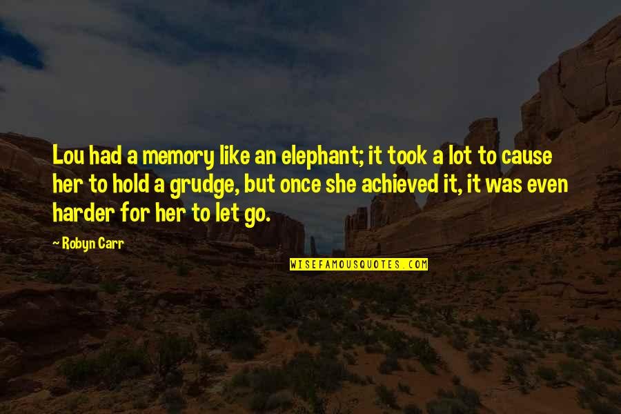 Let Go Quotes By Robyn Carr: Lou had a memory like an elephant; it