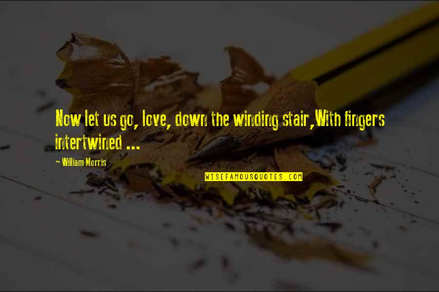 Let Go Quotes By William Morris: Now let us go, love, down the winding