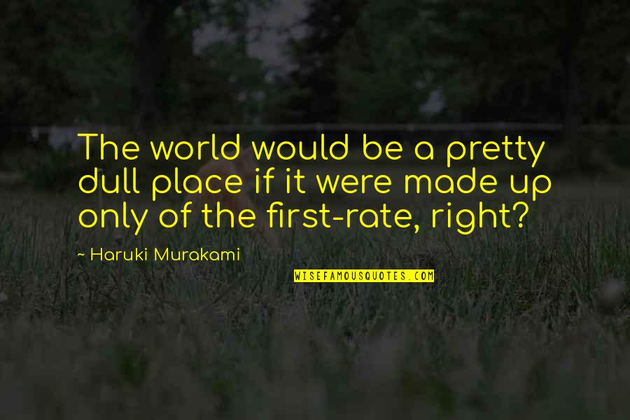 Let Go To Prison Quotes By Haruki Murakami: The world would be a pretty dull place