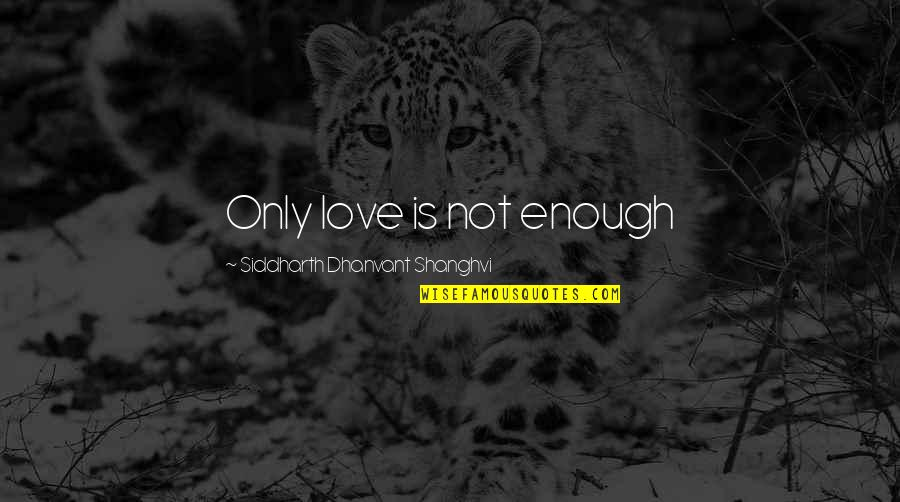 Let Go To Prison Quotes By Siddharth Dhanvant Shanghvi: Only love is not enough