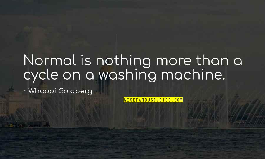 Let Go To Prison Quotes By Whoopi Goldberg: Normal is nothing more than a cycle on