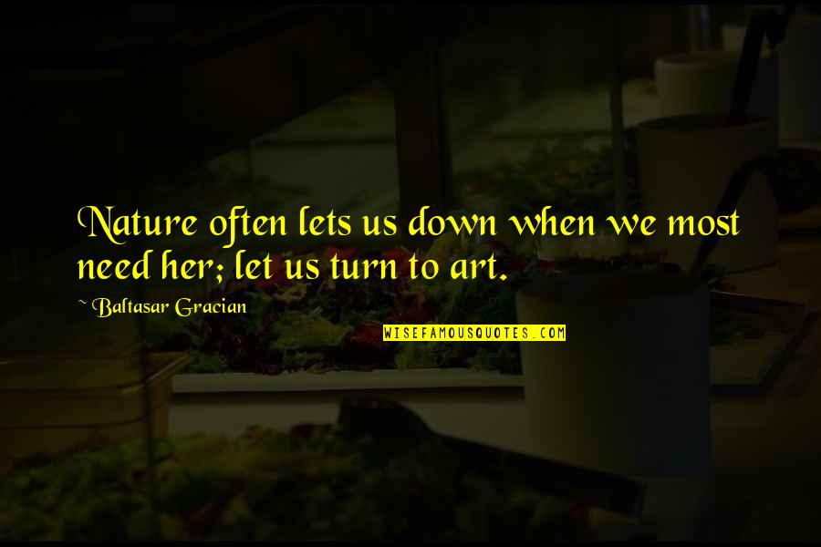Let Her Down Quotes By Baltasar Gracian: Nature often lets us down when we most
