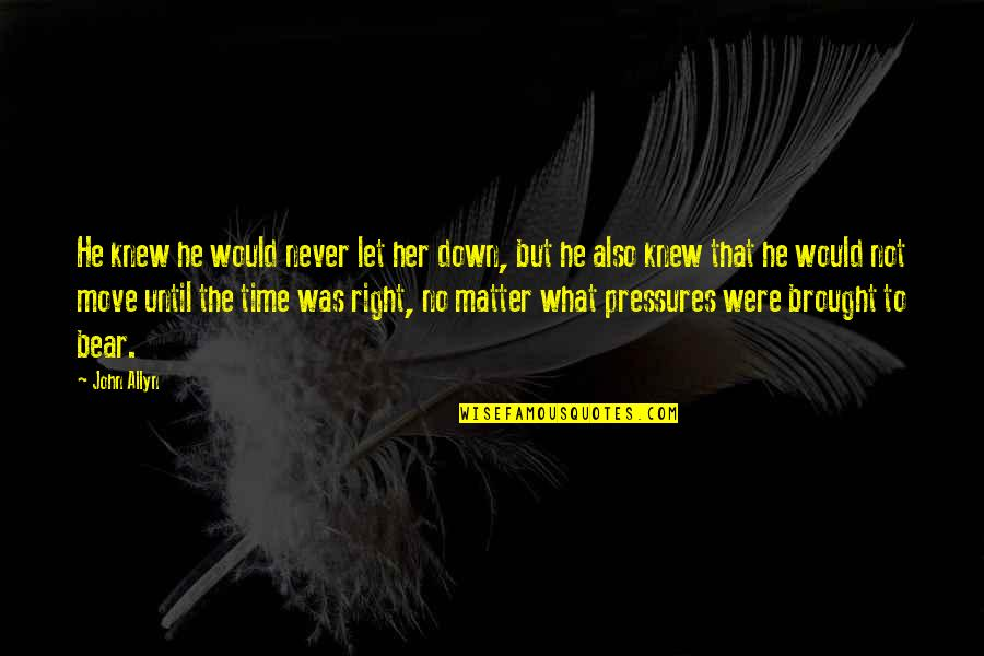 Let Her Down Quotes By John Allyn: He knew he would never let her down,