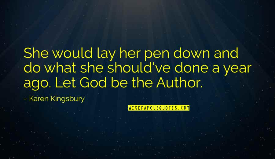 Let Her Down Quotes By Karen Kingsbury: She would lay her pen down and do
