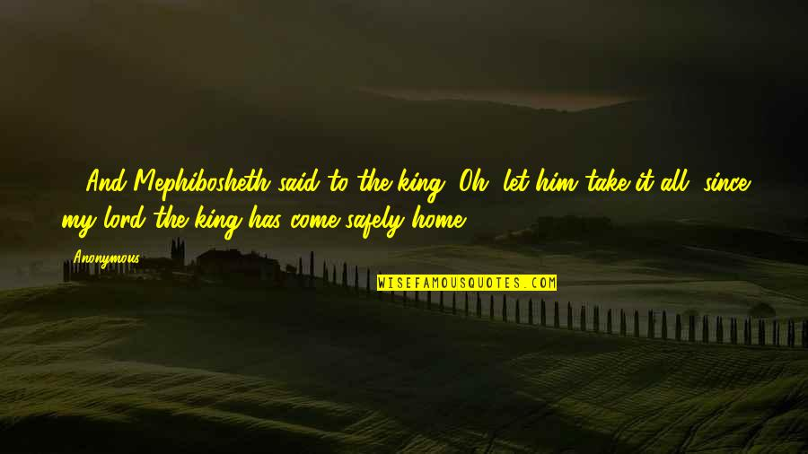 Let Him Come To You Quotes By Anonymous: 30And Mephibosheth said to the king, Oh, let