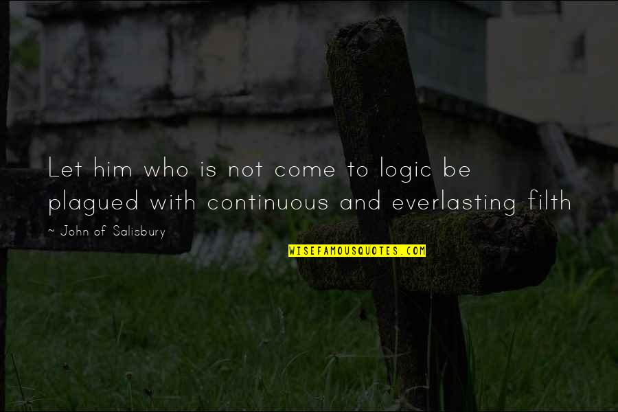 Let Him Come To You Quotes By John Of Salisbury: Let him who is not come to logic