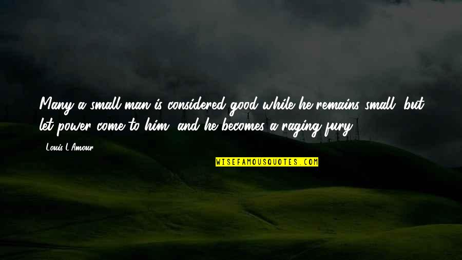 Let Him Come To You Quotes By Louis L'Amour: Many a small man is considered good while