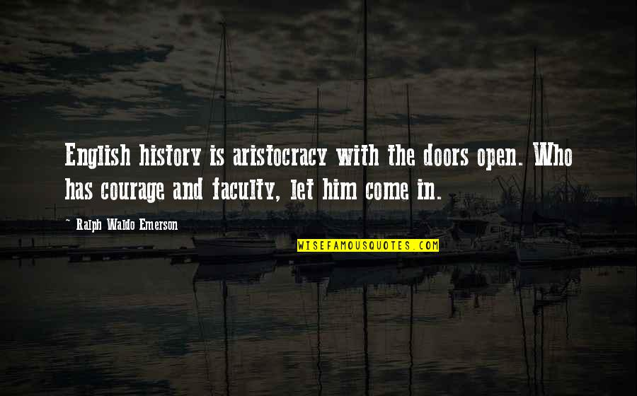 Let Him Come To You Quotes By Ralph Waldo Emerson: English history is aristocracy with the doors open.