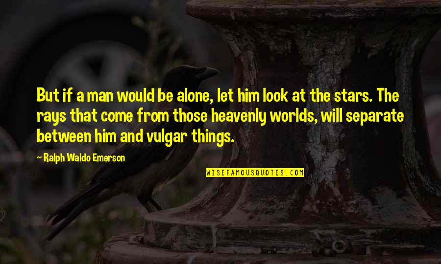 Let Him Come To You Quotes By Ralph Waldo Emerson: But if a man would be alone, let