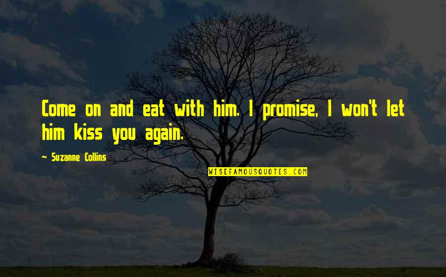 Let Him Come To You Quotes By Suzanne Collins: Come on and eat with him. I promise,