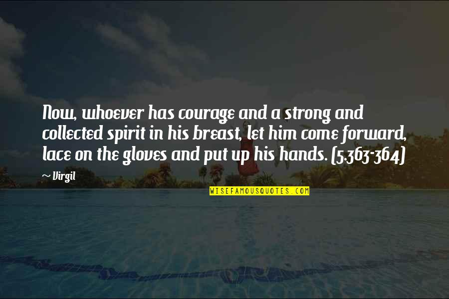 Let Him Come To You Quotes By Virgil: Now, whoever has courage and a strong and